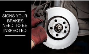 Signs Your Brakes Need to be Inspected